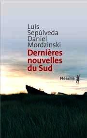 Luis Sepulveda et Daniel Mordzinski, Dernières nouvelles du Sud