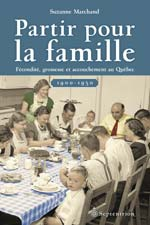 Partir pour la famille Fécondité, grossesse et accouchement au Québec (1900-1950) . Auteure : Suzanne Marchand . sÉditeur : Septentrion