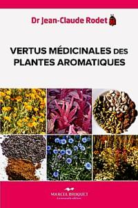 Vertus médicinales des plantes aromatiques, Auteur : Dr. Jean-Claude Rodet . Marcel Broquet, la nouvelle édition