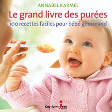 LE GRAND LIVRE DES PURÉES 100 RECETTES FACILES POUR BÉBÉ GOURMAND Auteure : Annabel Karmel  Éditeur : Guy Saint-Jean, Québec