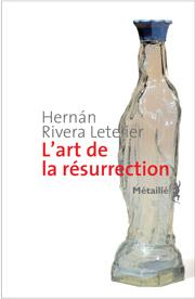 Auteur :  Hernán RIVERA LETELIER Titre original :  El arte de la resurreccion  Traduit de l'espagnol par Bertille Hausberg