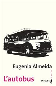 L'autobus Auteure : Eugenia ALMEIDA Titre original : El colectivo Traduit de l'espagnol par René Solis  Paru en français aux Éditions Métailié, Paris