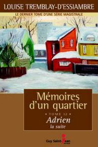 LA FIN D'UNE SAGA MAGISTRALE Mémoires d'un quartier, tome 12: Adrien, la suite Un roman de Louise Tremblay-D'Essiambre