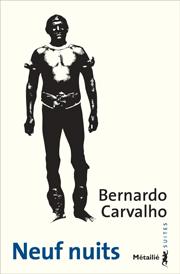 Neuf nuits (Suites) Auteur : Bernardo CARVALHO Titre original : Nove noites Traduit du brésilien par Geneviève Leibrich Paru en français aux Éditions Métailié, Paris