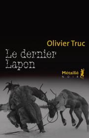 Le dernier Lapon  -  Olivier TRUC  Dans la sélection Télérama des cinq meilleurs policiers de la rentrée