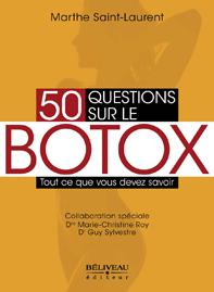 50 questions sur le Botox . Auteure : Marthe Saint-Laurent, en Collaboration spéciale Dre Marie-Christine Roy et Dr Guy Sylvestre, Béliveau éditeur