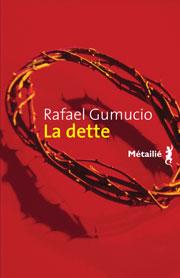 La Dette, Rafael Gumucio, Métailié Paris