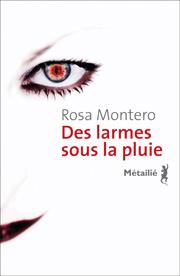 Des larmes sous la pluie Auteure : Rosa MONTERO Titre original : Lágrimas en la lluvia Traduit de l'espagnol par Myriam Chirousse  Éditions Métailié, Paris
