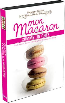 DVD MON MACARON – COMME UN CHEF. Stéphane Glacier, armé du titre prestigieux Meilleur Ouvrier pâtissier de France