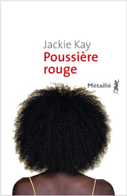 Poussière rouge Auteure : Jackie KAY Titre original : Red dust road Traduit de l'anglais par Catherine Richard  Éditions Métailié, Paris