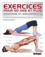 Exercices pour 50 ans et plus Auteur : Hollis Lance Liebman Collection : Anatomie et mouvements Éditions BROQUET