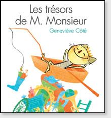 Les trésors de M. Monsieur Auteure et illustratrice : Geneviève Côté  Éditions Scholastic