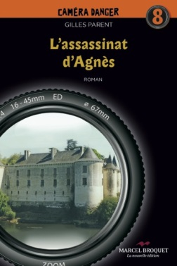 CAMÉRA DANGER, L'assasinat d'Agnès, Auteur : Gilles Parent, Marcel Broquet la nouvelle édition