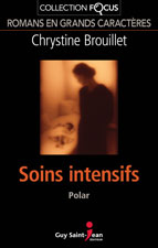 Soins intensifs  Auteure : Chrystine Brouillet Collection FOCUS Guy Saint-Jean éditeur