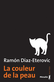 La Couleur de la peau Collection Suites   -   Auteur : Ramon DÍAZ-ETEROVIC   Titre original :  El Color de la piel    Traduit de l'espagnol par  Bertille Hausberg   Éditions Métailié, Paris