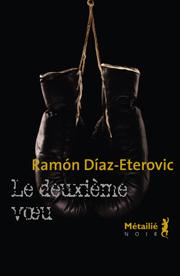 Le deuxième voeu Collection NOIR   -   Auteur : Ramon DÍAZ-ETEROVIC  Éditions Métailié, Paris