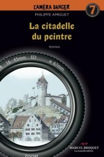 La citadelle du peintre  Auteur :  Philippe Amiguet  Marcel Broquet, la nouvelle édition.