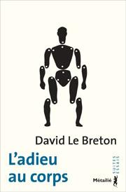L'adieu au corps . Auteur : David Le Breton, Éditions Métailié, Paris