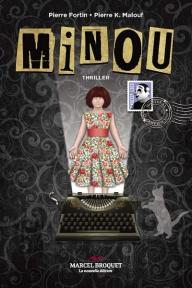 Minou (thriller, correspondance) Auteurs : Pierre Fortin et Pierre K. Malouf Marcel Broquet, la nouvelle édition