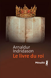 Le Livre du roi  -  Auteur Arnaldur INDRIDASON Titre original Konungsbók Traduit de islandais par Patrick Guelpa  Éditions Métailié, Paris