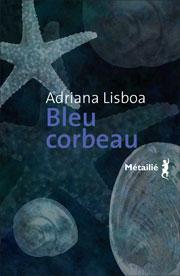 Bleu corbeau  Auteure :  Adriana LISBOA  Titre original : Azul corvo Éditions Métailié, Paris