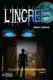 L'INCRÉÉ, Thriller fantastique pour adultes accessible aux 15 ans et plus. Collection Dreamwalkers. Auteur : Alain Lafond