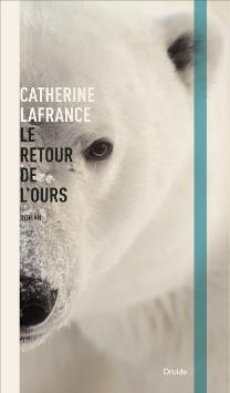Le retour de l'ours Auteure Catherine Lafrance Éditions Druide