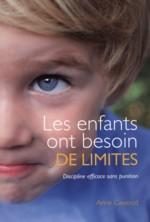 Les enfants ont besoin de limites, Discipline efficace sans punition, Auteure Anne Cawood, Éditions Broquet