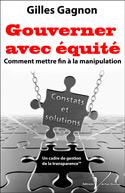 Gouverner avec équité, Comment mettre fin à la manipulation Auteur Gilles Gagnon Éditions Véritas