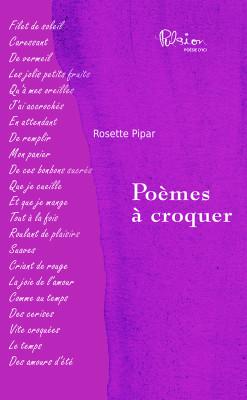Recueil de Poèmes à croquer Auteure : Rosette Pipar Éditeur : Marcel Broquet, la nouvelle édition