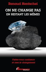 On ne change pas en restant les mêmes,   FAITES-VOUS CONFIANCE ET OSEZ LE CHANGEMENT Auteur : Renaud Hentschel, Performance Éditions