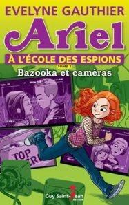 Ariel à l'école des espions, Tome 2: Bazookas et caméras Evelyne Gauthier Guy Saint-Jean Éditeur