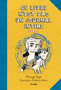 Ce livre n'est pas un journal intime, Tome II  Auteure : MARYSE PAGÉ Illustration : Mathieu Potvin Éditions Druide