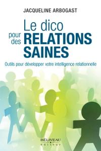 Le dico pour des relations saines, Outils pour développer votre intelligence relationnelle, conseils, explications, exemples : l'indispensable pour des relations saines, de Jacqueline Arbogast, est publié chez Béliveau éditeur.