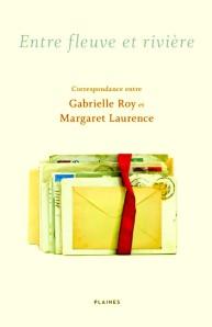 Entre fleuve et rivière, Correspondance entre Gabrielle Roy et Margaret Laurence Les Éditions des Plaines