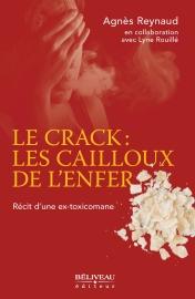 Le crack : les cailloux de l'enfer, récit d'une ex-toxicomane Auteures : Agnès Reynaud, en collaboration avec Lyne Rouillé Béliveau éditeur