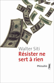 Résister ne sert à rien Auteur : Walter SITI Titre original : Resistere non serve a niente Éditions Métailié