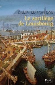 Le sortilège de Louisbourg  Auteur : Daniel Marchildon  Éditions David