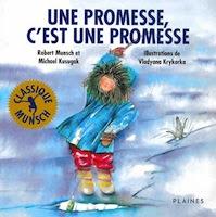Une promesse, c'est une promesse  Auteurs : Robert Munsch et Michael Kusugak   Les Éditions des Plaines