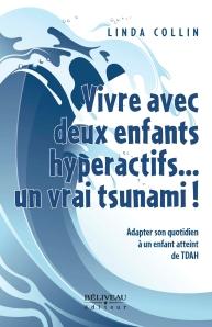 Vivre avec deux enfants hyperactifs... un vrai tsunami ! Auteure : Linda Collin Béliveau éditeur