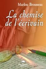 La Chemise de l'écrivain Auteure : Marilou Brousseau  Éditeur : Dauphin Blanc