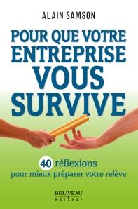 Pour que votre entreprise vous survive, 40 réflexions pour mieux préparer votre relève, est un livre d'Alain Samson publié chez Béliveau éditeur.