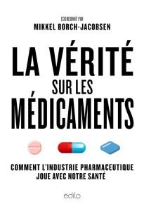 La vérité sur les médicaments : Comment l'industrie pharmaceutique joue avec notre santé. Un ouvrage dirigé par Mikkel Borch-Jacobsen
