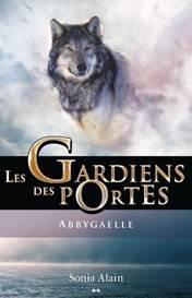 Les Gardiens des Portes - Abbygaelle, Auteure Sonia Alain, Éditions AdA