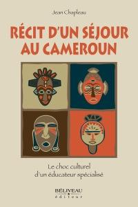 Récit d'un séjour au Cameroun, Le choc culturel d'un éducateur spécialisé, écrit par Jean Chapleau, est publié chez Béliveau éditeur