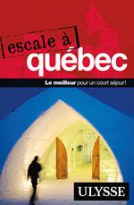Le guide touristique ESCALE À QUÉBEC est publié par les guides de voyages ULYSSE.