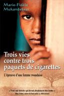 Trois vies contre trois paquets de cigarettes, de Marie-Fidèle Mukandekezi, , l'épreuve d'une femme rwandaise