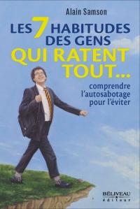 Les 7 habitudes des gens qui ratent tout..., Comprendre l'autosabotage pour l'éviter, écrit par Alain Samson, est publié chez Béliveau éditeur.