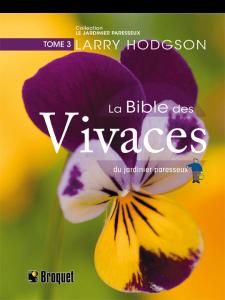La Bible des Vivaces, tome 3  Auteur: Larry Hodgson  Collection: Le jardinier paresseux  Éditions Broquet