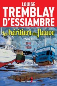 Les héritiers du fleuve, tome 3 1918-1929 Auteure : Louise Tremblay-D'Essiambre Guy Saint-Jean éditeur